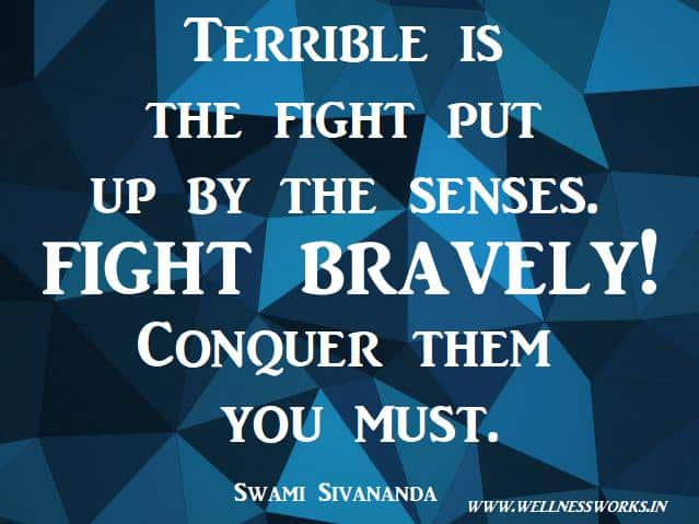Bravery Quotes, Fight Quote, Victory Quote, Famous Quote, Sivananda Quotes,Love Quotes, Quotes on Compassion, Joy Of Giving, Yoga Articles, Yoga Images, Yoga Videos, Way to Divine, Moksha Quotes, Selfess Quotes, Do good to others quotes, Sivananda Ashram, sivananda Teachings,wellness,wellnessworks